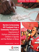 Missing the Target 11: Barriers to Accessing HIV Treatment from a Community Perspective: Experiences of Orphans and Vulnerable Children in Uganda And Sex Workers in Kenya